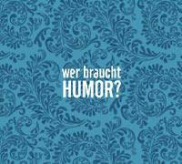 Wer braucht Humor?